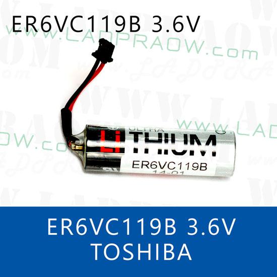 TOSHIBA ER6VC119A ER6VC119B  3.6V Lithium Battery แบตเตอรี่ลิเธียม