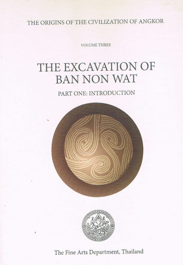 The Origins of the Civilization of Angkor, Volume 3: The Excavation of Ban Non Wat