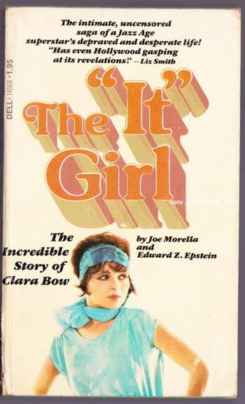 The It Girl . The Incredible Story of Clara Bow.