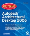 Mastering Autodesk Architectural Desktop 2006  ISBN 9780782144291