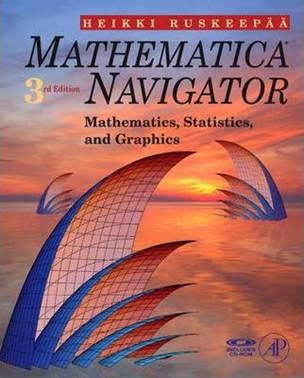 Mathematica Navigator : Mathematics, Statistics and Graphics ,3ed ISBN 9780123741646