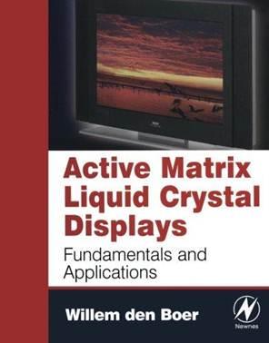 Active Matrix Liquid Crystal Displays: Fundamentals and Applications,  ISBN 9780750678131