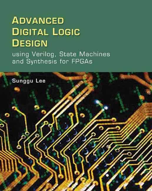 Advanced Digital Logic Design Using Verilog, ISBN 9780534551612