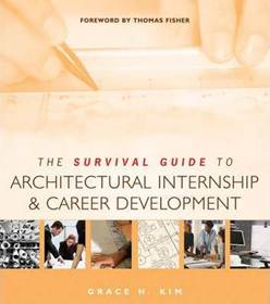 The Survival Guide to Architectural Internship and Career Development.  9780471692638