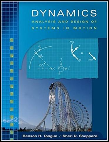 Dynamics: Analysis and Design of Systems in Motion ISBN 9780471401988