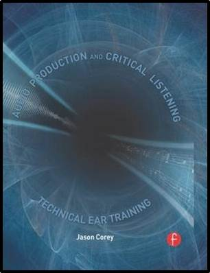 Audio Production and Critical Listening  : Technical Ear Training,   ISBN  9780240812953