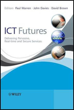ICT Futures: Delivering Pervasive, Real-time and Secure Services  ISBN  9780470997703