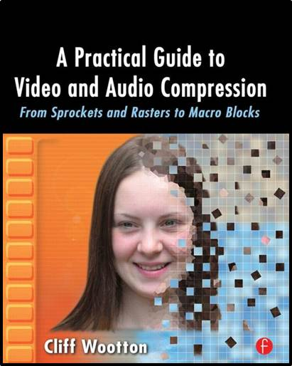A Practical Guide to Video and Audio Compression ISBN  9780240806303