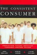 The Consistent Consumer : Predicting Future Behavior Through Lasting Values   ISBN 9781419502736
