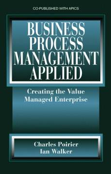 Business Process Management Applied : Creating the Value Managed Enterprise  ISBN: 9781932159332