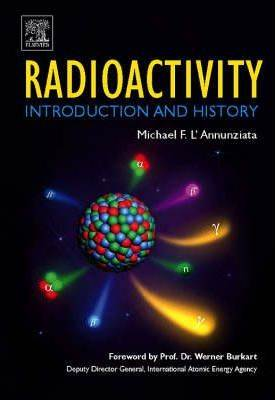 Radioactivity : Introduction and History ISBN 9780444527158