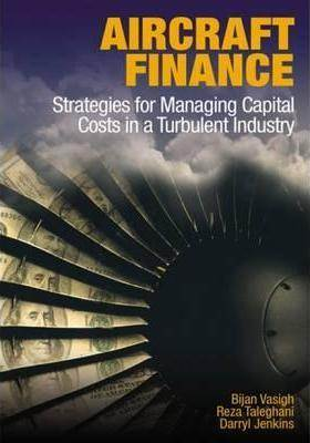 Aircraft Finance : Strategies for Managing Capital Costs in a Turbulent Industry  ISBN 9781604270716