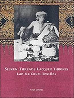 Silken Threads Lacquer Thrones: Lan Na Court Textiles  ISBN 9789748225654