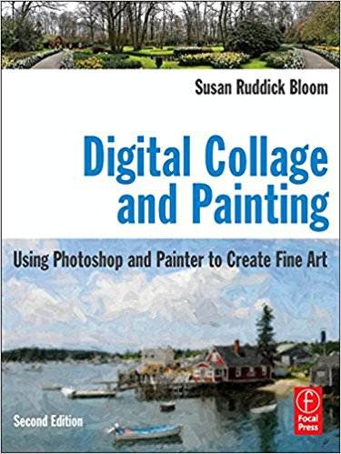 Digital Collage and Painting: Using Photoshop and Painter to Create Fine Art ISBN 9780240811758