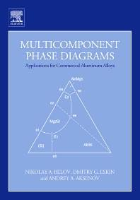Multicomponent Phase Diagrams: Applications for Commercial Aluminum Alloys  ISBN 9780080445373