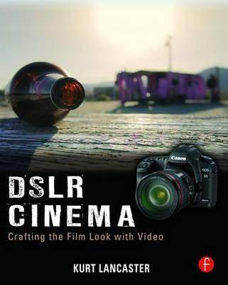 DSLR Cinema : Crafting the Film Look with Video  ISBN 9780240815510