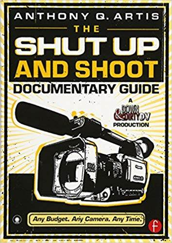 The Shut Up and Shoot Documentary Guide: A Down  Dirty DV Production  ISBN 9780240809359