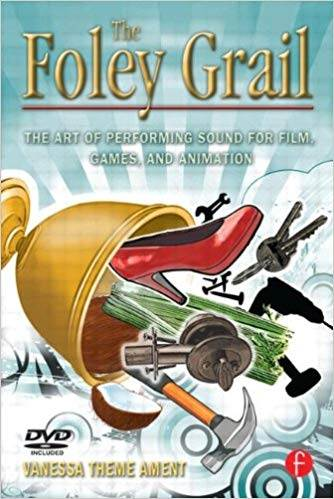 The Foley Grail  : The Art of Performing Sound for Film, Games, and Animation ISBN 9780240811253