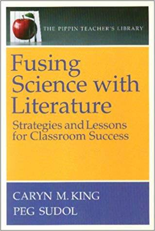 Fusing Science with Literature: Strategies and Lessons for Classroom Success ISBN  9780887510960